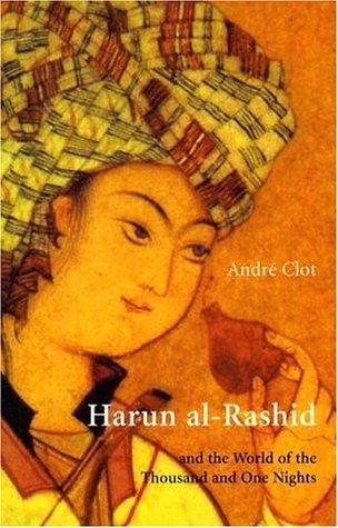 Harun al-Rashid & The World of 1001 Nights by John Howe, André Clot