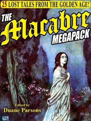 The Macabre Megapack: 25 Lost Tales from the Golden Age by Wildside Press, Duane Parsons, Villiers de L'Isle-Adam, John Galt, Emma Embury, Erckmann-Chatrian, Lafcadio Hearn