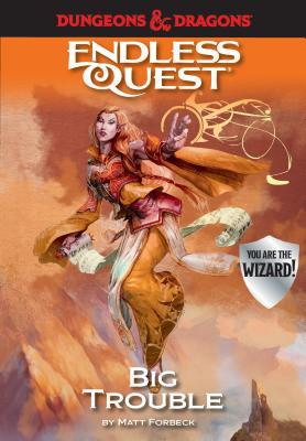Dungeons & Dragons: Big Trouble: An Endless Quest Book by Matt Forbeck, Various