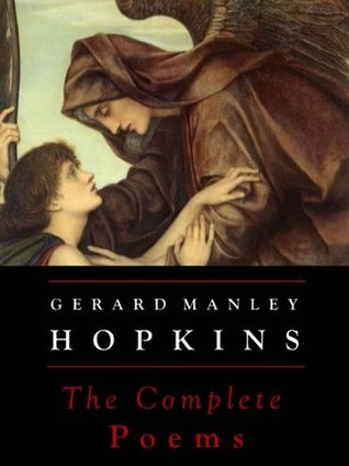 Gerard Manley Hopkins: The Complete Poems (Annotated) by Robert Bridges, Gerard Manley Hopkins