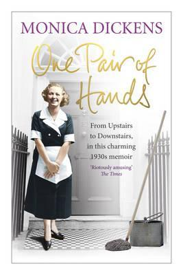 One Pair of Hands: Upstairs and Downstairs, Seen Through the Eyes of an Ex-Debutante Turned Cook by Monica Dickens
