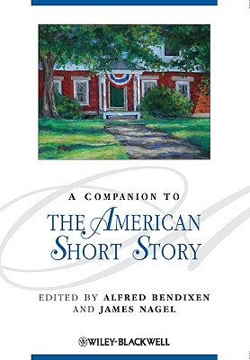 A Companion to the American Short Story by Alfred Bendixen, James Nagel