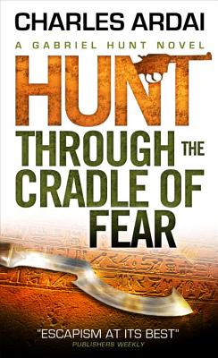 Gabriel Hunt - Hunt Through the Cradle of Fear by Charles Ardai