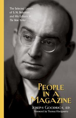 People in a Magazine: The Selected Letters of S. N. Behrman and His Editors at The New Yorker by Joseph Goodrich, Thomas Vinciguerra
