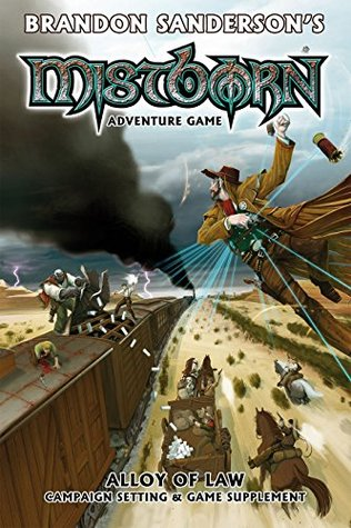 Mistborn Adventure Game: Alloy of Law by Brandon Sanderson, Alex Flagg, Filamena Young, John Snead, Rob Vaux, Stephen Toulouse
