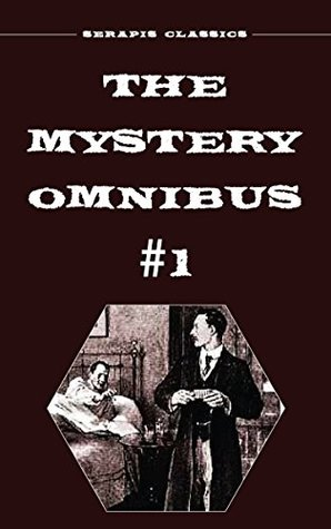 The Mystery Omnibus #1 (Serapis Classics) by Edith Lavell, Meredith Nicholson, Frank L. Packard, Anna Katharine Green, Arthur J. Rees, E. Phillips Oppenheim, Wadsworth Camp