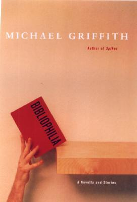 Bibliophilia: A Novella and Stories by Michael Griffith
