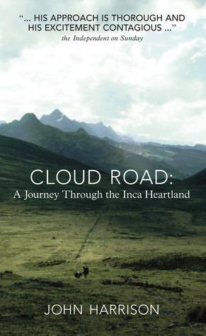 Cloud Road: A Journey through the Inca Heartland by John Harrison