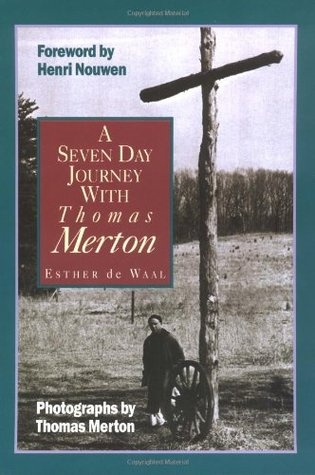 A Seven Day Journey with Thomas Merton by Thomas Merton, Esther de Waal, Henri J.M. Nouwen