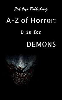 D is for Demons by Lesley Drane, Bryan Miller, Carmilla Voiez, Mark Anthony Smith, Jessica Clem, Matt Doyle, David Green, Molly Thynes, Dona Fox, D.S. Ullery, Charles R. Bernard, P.J. Blakey-Novis, J. Herrera Kamin
