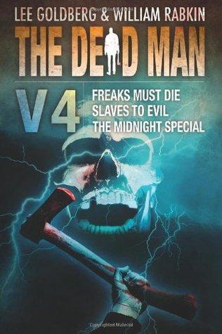 The Dead Man Vol 4: Freaks Must Die, Slaves to Evil, The Midnight Special by Joel Goldman, Phoef Sutton, Lisa Klink, Lee Goldberg, William Rabkin