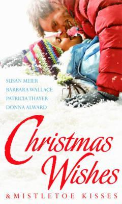 Christmas Wishes & Mistletoe Kisses: With Baby Beneath The Christmas Tree / Magic Under the Mistletoe / Snowbound Cowboy / A Bride for Rocking H Ranch by Susan Meier, Barbara Wallace, Patricia Thayer, Donna Alward