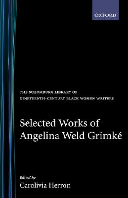 Selected Works of Angelina Weld Grimké by Angelina Weld Grimké