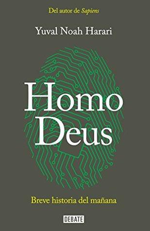 Homo Deus: Breve Historia del Mañana / Homo Deus. a History of Tomorrow by Yuval Noah Harari