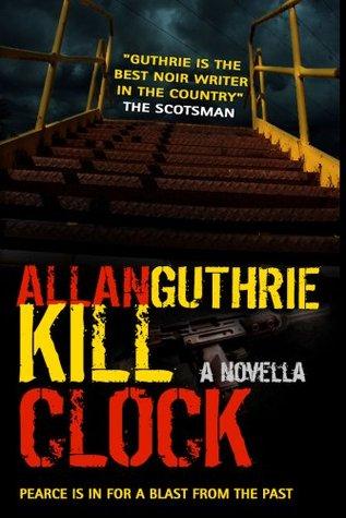 Kill Clock by Allan Guthrie