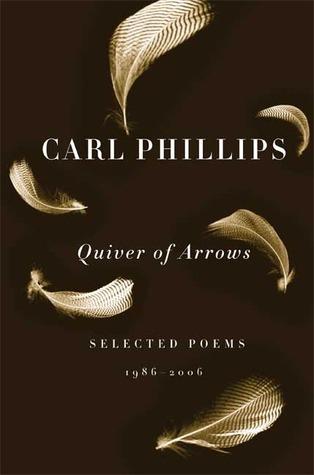 Quiver of Arrows: Selected Poems, 1986-2006 by Carl Phillips