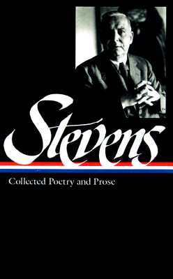 Collected Poetry & Prose by Wallace Stevens, Frank Kermode, Joan Richardson