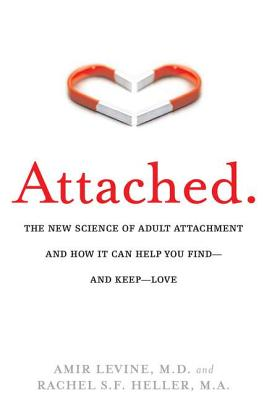 Attached: The New Science of Adult Attachment and How It Can Help You Find--And Keep-- Love by Amir Levine, Rachel Heller