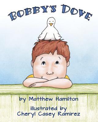 Bobby's Dove by Cheryl Casey Ramirez, Matthew Hamilton