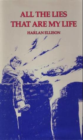 All the Lies That Are My Life by Harlan Ellison, Kent Bash