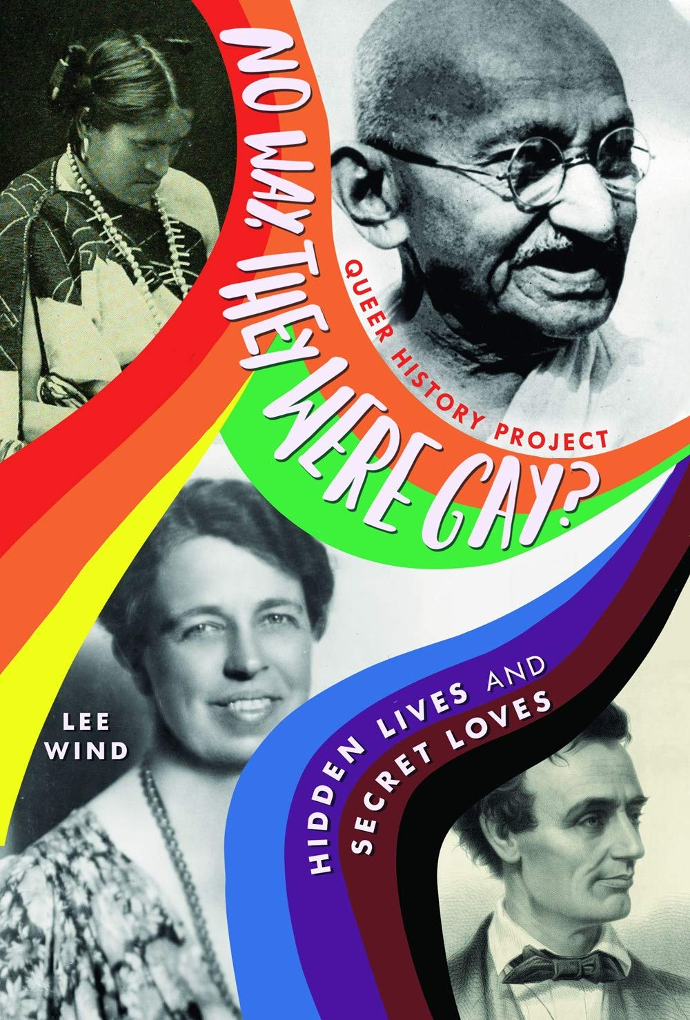 No Way, They Were Gay?: Hidden Lives and Secret Loves (Queer History Project) by Lee Wind