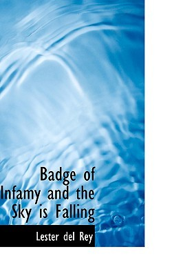 Badge of Infamy and the Sky Is Falling by Lester del Rey