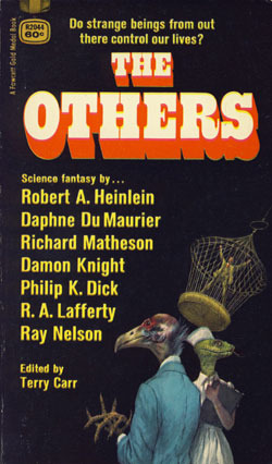 The Others by Ray Faraday Nelson, Philip K. Dick, R.A. Lafferty, Daphne du Maurier, Damon Knight, Terry Carr, Robert A. Heinlein