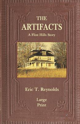 The Artifacts: A Flint Hills Story by Eric T. Reynolds