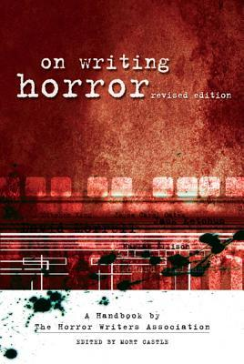 On Writing Horror: A Handbook by the Horror Writers Association by Mort Castle
