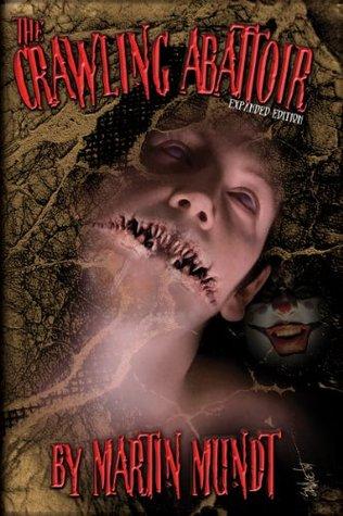 The Crawling Abattoir by John Everson, Jay Bonansinga, Martin Mundt