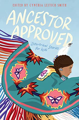 Ancestor Approved: Intertribal Stories for Kids by Cynthia Leitich Smith