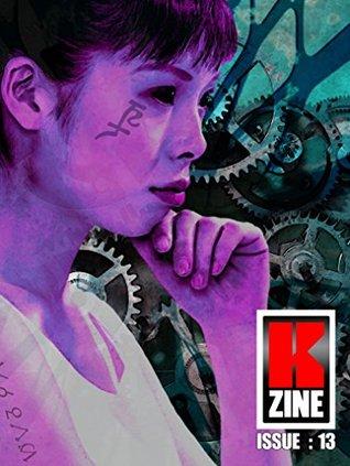 Kzine Issue 13 by Maureen Bowden, Gustaf Berger, Jackie Bee, Dave Windett, Liam North, Graeme Hurry, Steven Mace, Tyler Bourassa, Derrick Boden, Michelle Ann King