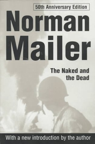 The Naked and the Dead: 50th Anniversary by Norman Mailer