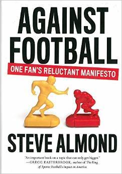 Against Football: One Fan's Reluctant Manifesto by Steve Almond