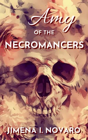 Amy of the Necromancers by Jimena I. Novaro