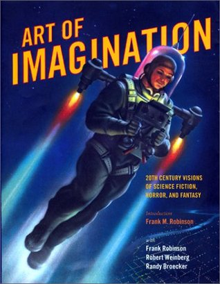 Art of Imagination: 20th Century Visions of Science Fiction, Horror, and Fantasy by Robert E. Weinberg, Randy Broecker, Frank M. Robinson