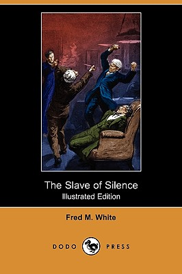The Slave of Silence (Illustrated Edition) (Dodo Press) by Fred M. White