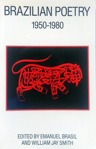 Brazilian Poetry, 1950-1980 by Emanuel Brasil, William Jay Smith