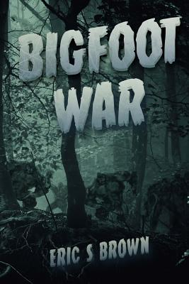 Bigfoot War: Movie Edition by Eric S. Brown