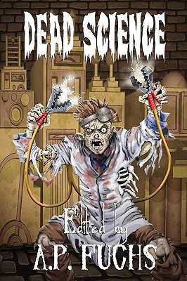 Dead Science: A Zombie Anthology by Anthony Giangregorio, Eric S. Brown