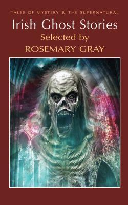 Irish Ghost Stories by Rosemary Gray