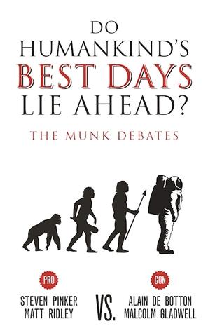 Do Humankind's Best Days Lie Ahead?: The Munk Debates by Alain de Botton, Matt Ridley, Steven Pinker, Malcolm Gladwell