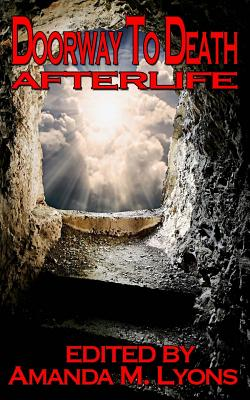 Doorway To Death: Afterlife by Amanda M. Lyons