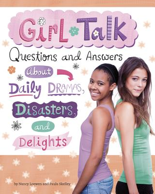 Girl Talk: Questions and Answers about Daily Dramas, Disasters, and Delights by Paula Skelley, Nancy Loewen