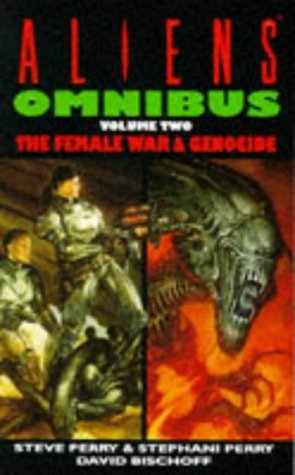 Aliens Omnibus Volume Two: The Female War / Genocide by Steve Perry, David Bischoff, Stephani Perry