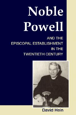 Noble Powell and the Episcopal Establishment in the Twentieth Century by David Hein
