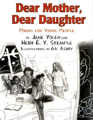 Dear Mother, Dear Daughter: Poems for Young People by Jane Yolen, Heidi E.Y. Stemple, Gil Ashby