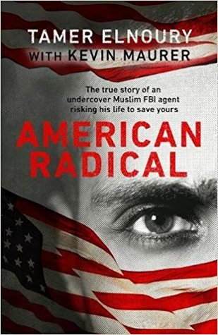 American Radical: The True Story of the Undercover Muslim FBI Agent Risking His Life to Save Yours by Kevin Maurer, Tamer Elnoury
