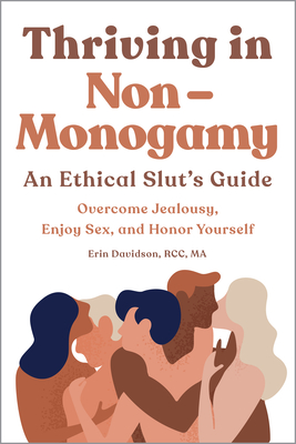Thriving in Non Monogamy an Ethical Slut's Guide: Overcome Jealousy, Enjoy Sex, and Honor Yourself by Erin Davidson