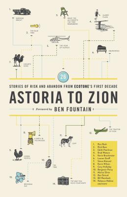 Astoria to Zion: Twenty-Six Stories of Risk and Abandon from Ecotone's First Decade by Ben Fountain